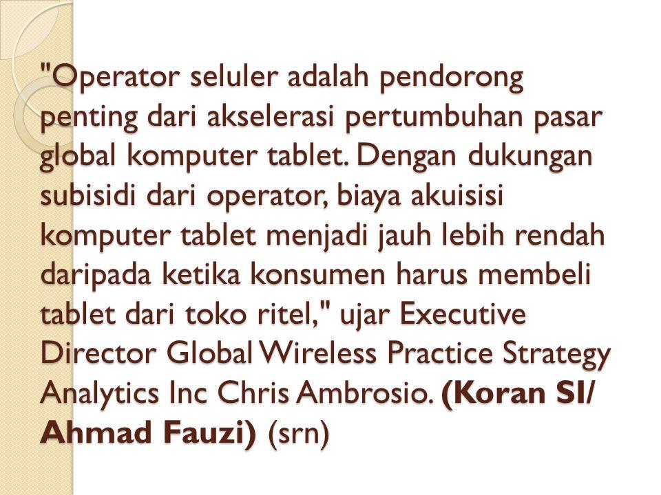 Operator seluler adalah pendorong penting dari akselerasi pertumbuhan pasar global komputer tablet.