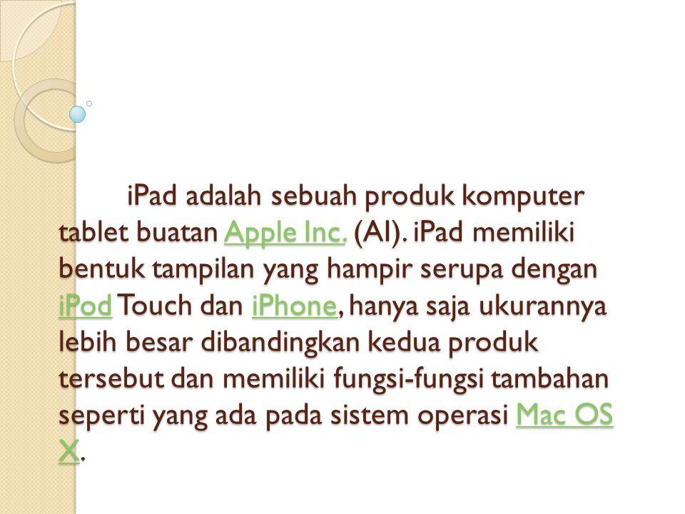 Sejarah iPad diperkenalkan pertama kali oleh Steve Jobs, CEO (yang merupakan singkatan dari Chief Executive Officer) dari Apple Inc.