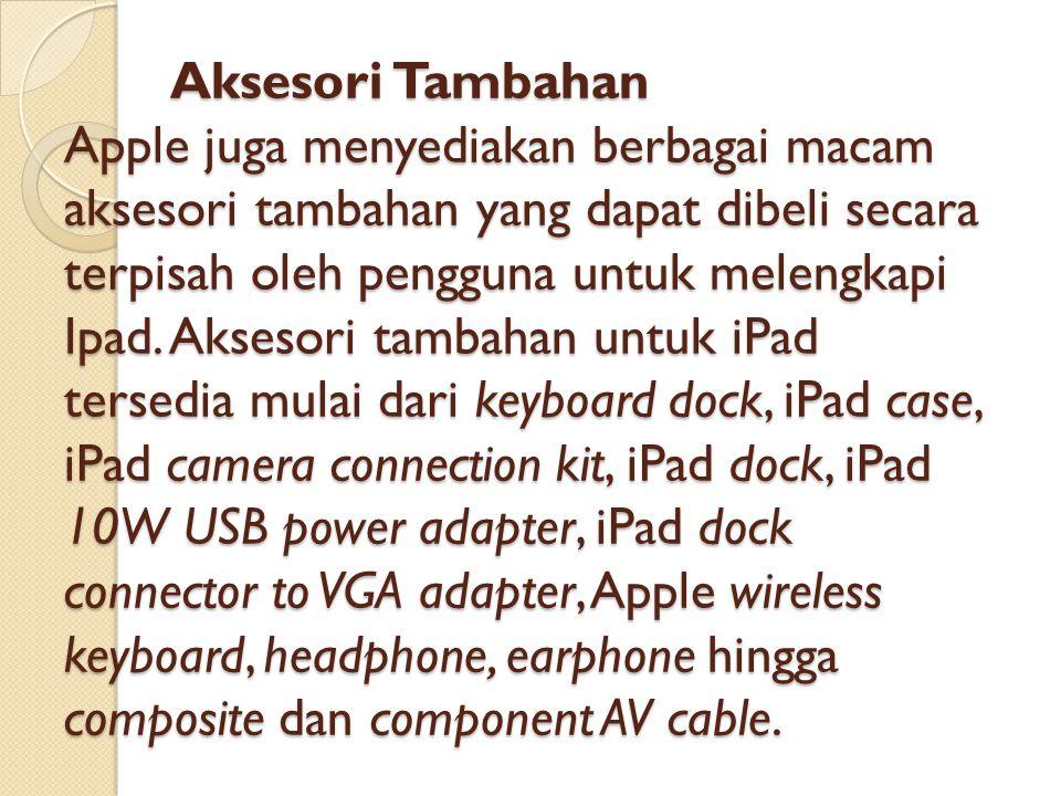 Aksesori Tambahan Apple juga menyediakan berbagai macam aksesori tambahan yang dapat dibeli secara terpisah oleh pengguna untuk melengkapi Ipad.