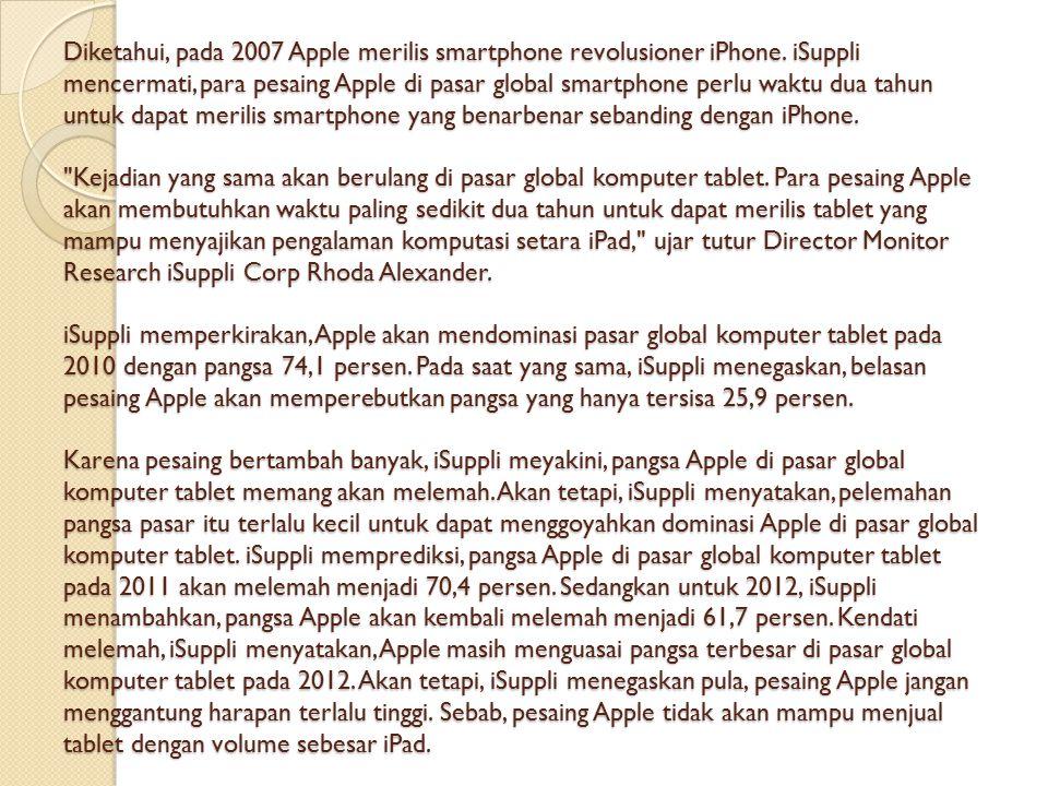Apalagi, Apple pun diperkirakan akan terus meremajakan iPad pada setiap tahun, seperti yang dilakukan Apple terhadap iPhone.