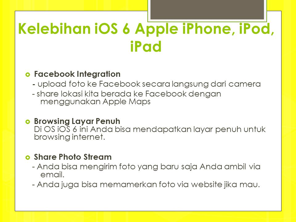 Kelebihan iOS 6 Apple iPhone, iPod, iPad  Facebook Integration - upload foto ke Facebook secara langsung dari camera - share lokasi kita berada ke Fa