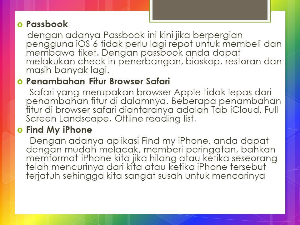  Passbook dengan adanya Passbook ini kini jika berpergian pengguna iOS 6 tidak perlu lagi repot untuk membeli dan membawa tiket. Dengan passbook anda