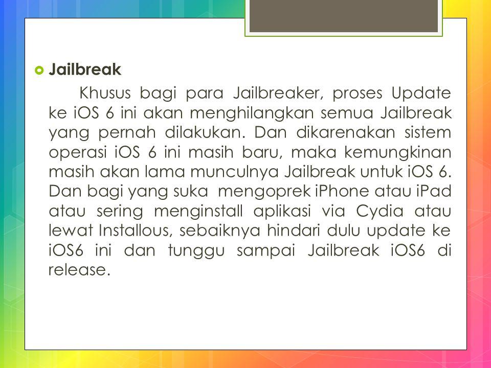  Jailbreak Khusus bagi para Jailbreaker, proses Update ke iOS 6 ini akan menghilangkan semua Jailbreak yang pernah dilakukan. Dan dikarenakan sistem