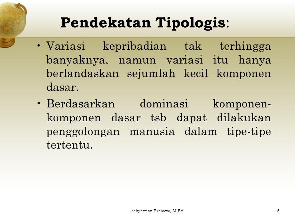 C. Berdasar cara pendekatan: 1.Pendekatan tipologis 2.Pendekatan pensifatan/ karakterologis Next... 4Adhyatman Prabowo, M.Psi