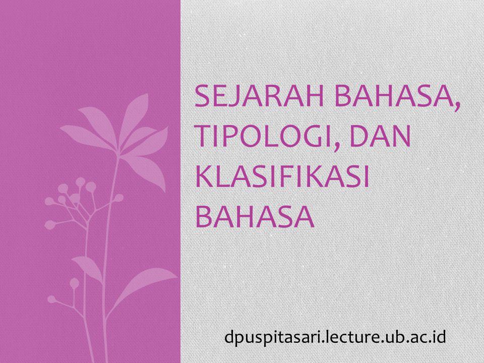SEJARAH BAHASA, TIPOLOGI, DAN KLASIFIKASI BAHASA dpuspitasari.lecture.ub.ac.id