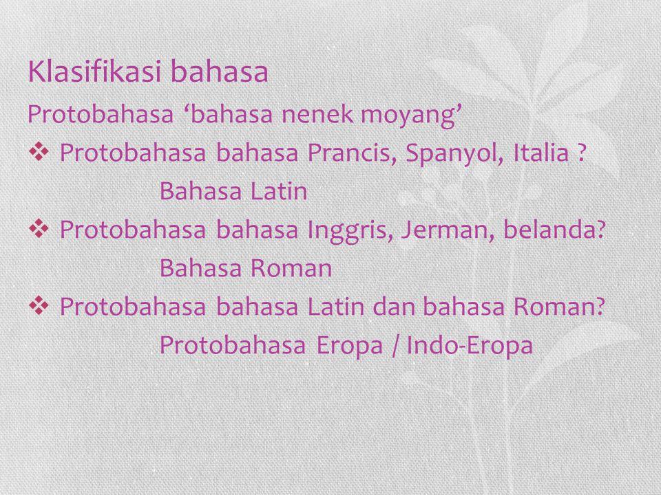 Klasifikasi bahasa Protobahasa 'bahasa nenek moyang'  Protobahasa bahasa Prancis, Spanyol, Italia ? Bahasa Latin  Protobahasa bahasa Inggris, Jerman