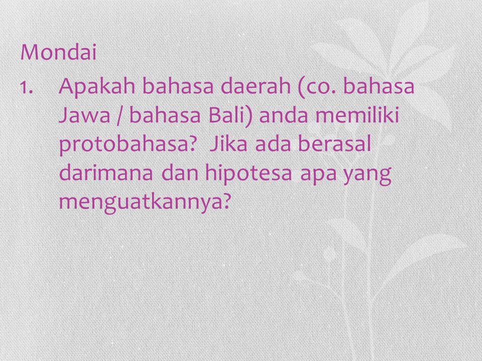 Mondai 1.Apakah bahasa daerah (co. bahasa Jawa / bahasa Bali) anda memiliki protobahasa? Jika ada berasal darimana dan hipotesa apa yang menguatkannya