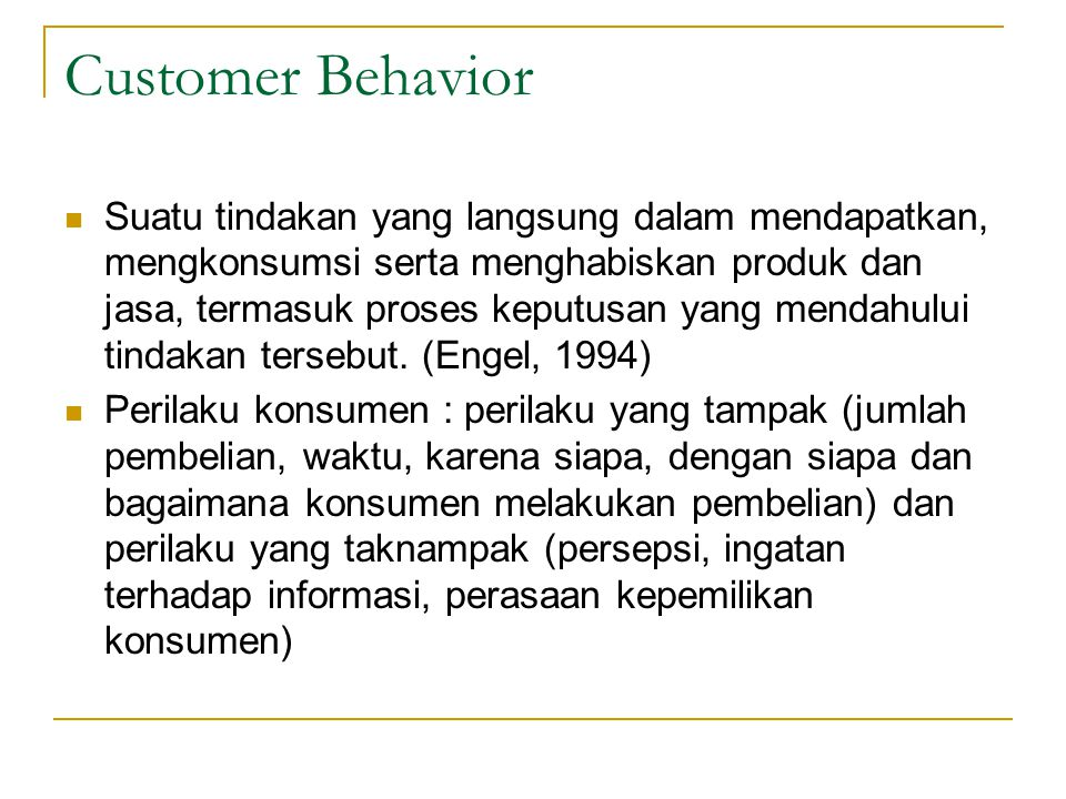 Customer Behavior Suatu tindakan yang langsung dalam mendapatkan, mengkonsumsi serta menghabiskan produk dan jasa, termasuk proses keputusan yang mend