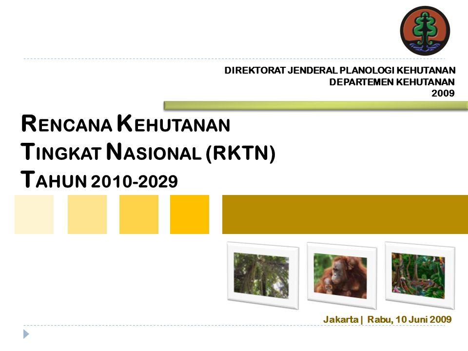 R ENCANA K EHUTANAN T INGKAT N ASIONAL (RKTN) T AHUN 2010-2029 DEPARTEMEN KEHUTANAN 2009 DIREKTORAT JENDERAL PLANOLOGI KEHUTANAN Jakarta | Rabu, 10 Ju