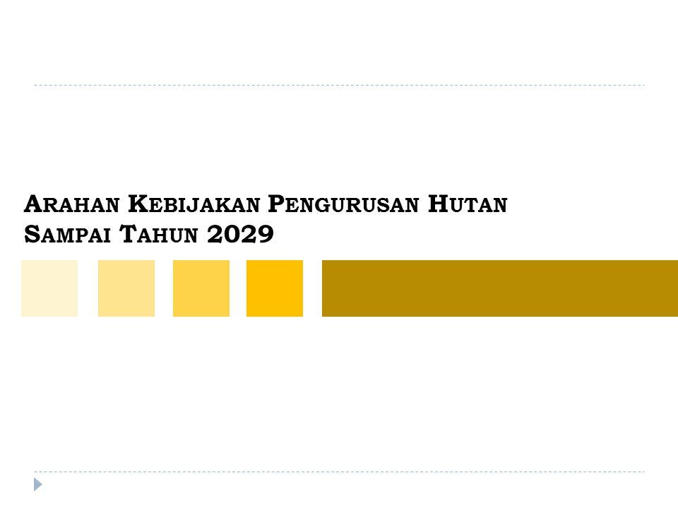 A RAHAN K EBIJAKAN P ENGURUSAN H UTAN S AMPAI T AHUN 2029