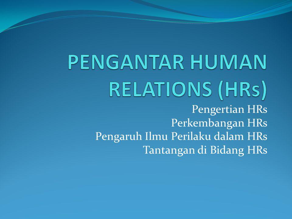 Pengertian HRs Perkembangan HRs Pengaruh Ilmu Perilaku dalam HRs Tantangan di Bidang HRs