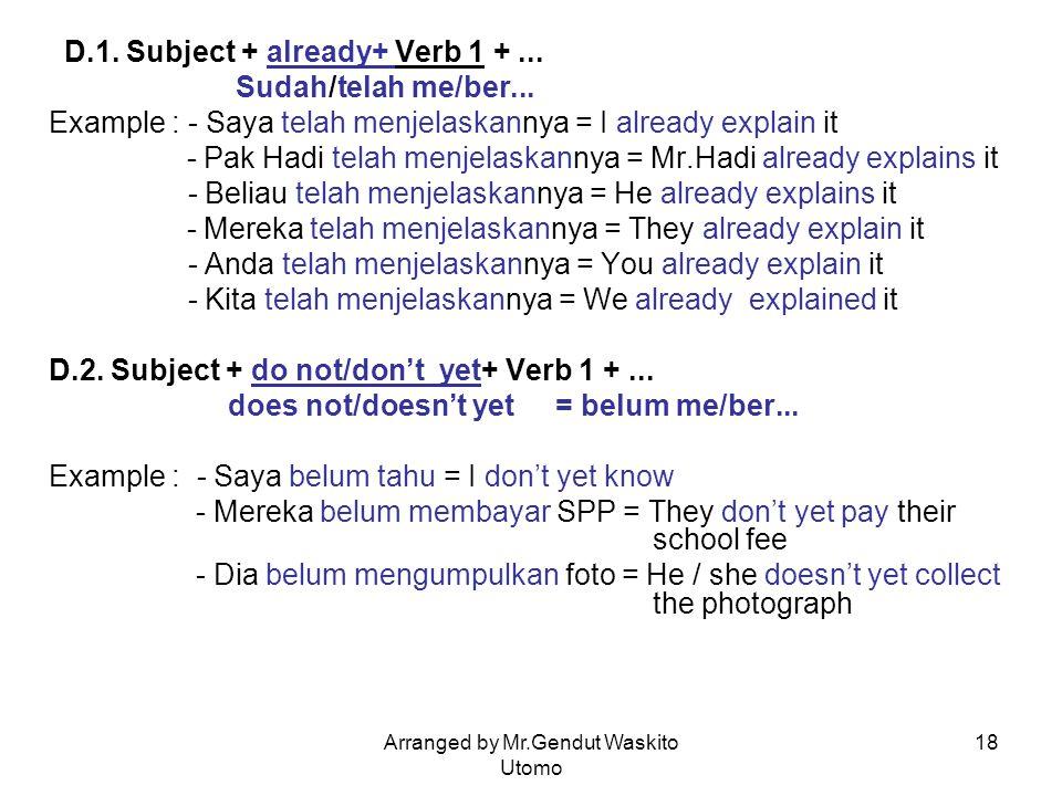 Arranged by Mr.Gendut Waskito Utomo 18 D.1. Subject + already+ Verb 1 +... Sudah/telah me/ber... Example : - Saya telah menjelaskannya = I already exp