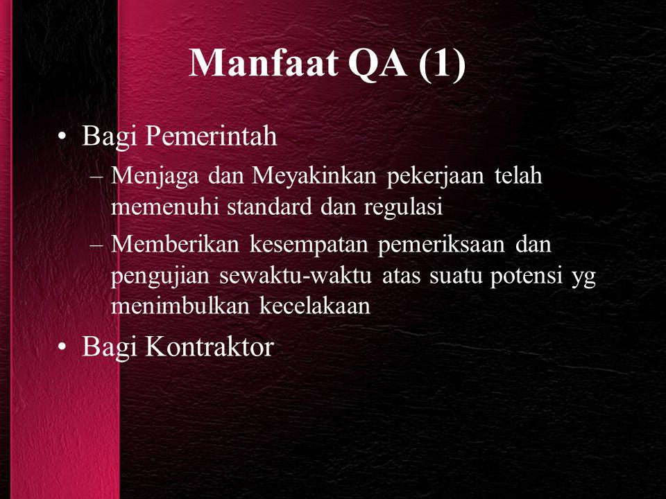 Manfaat QA (1) Bagi Pemerintah –Menjaga dan Meyakinkan pekerjaan telah memenuhi standard dan regulasi –Memberikan kesempatan pemeriksaan dan pengujian