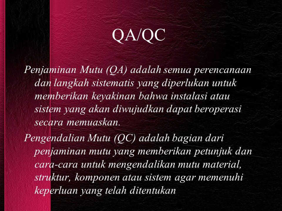 QA/QC Penjaminan Mutu (QA) adalah semua perencanaan dan langkah sistematis yang diperlukan untuk memberikan keyakinan bahwa instalasi atau sistem yang