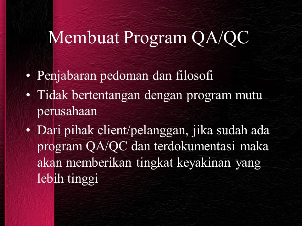 Membuat Program QA/QC Penjabaran pedoman dan filosofi Tidak bertentangan dengan program mutu perusahaan Dari pihak client/pelanggan, jika sudah ada pr