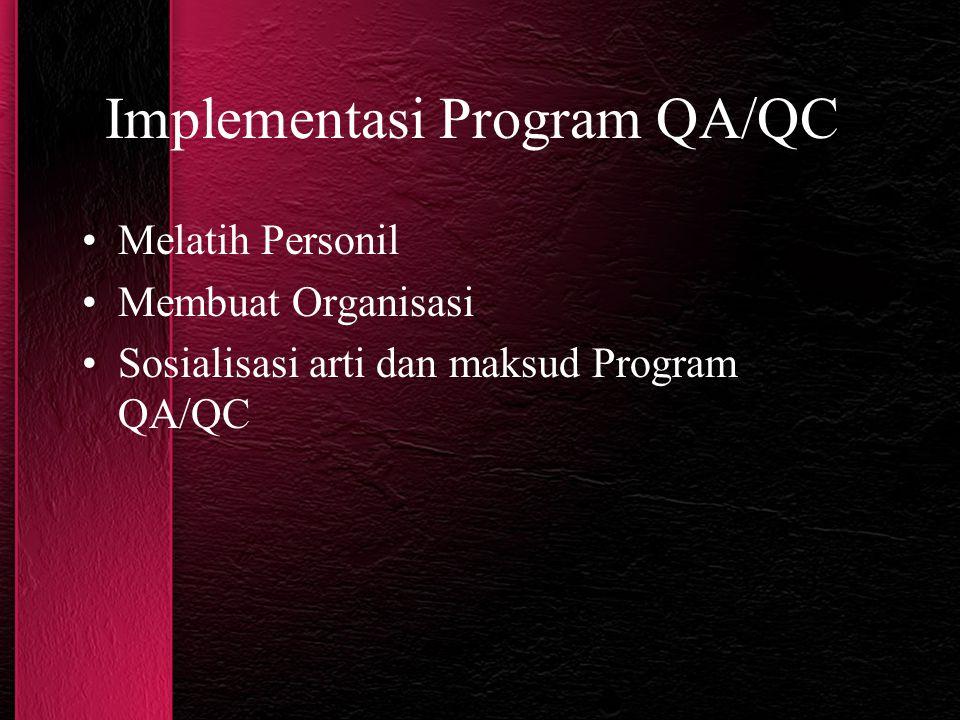 Implementasi Program QA/QC Melatih Personil Membuat Organisasi Sosialisasi arti dan maksud Program QA/QC