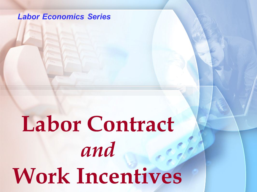 Labor Economics Series Labor Contract and Work Incentives