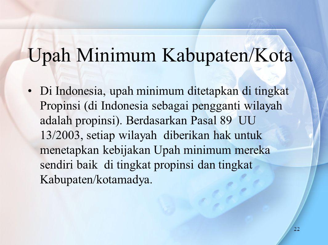 Upah Minimum Kabupaten/Kota Di Indonesia, upah minimum ditetapkan di tingkat Propinsi (di Indonesia sebagai pengganti wilayah adalah propinsi). Berdas