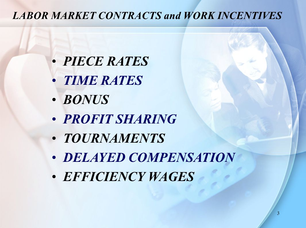 4 PIECE RATES  compensates the worker according to some measure of the worker's output.
