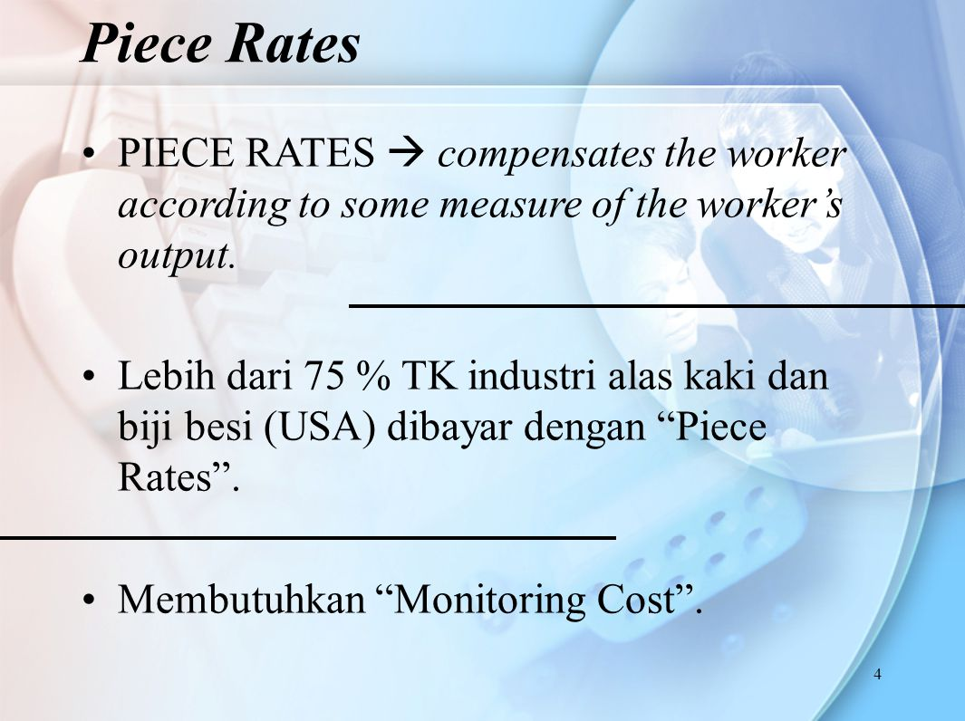 4 PIECE RATES  compensates the worker according to some measure of the worker's output.