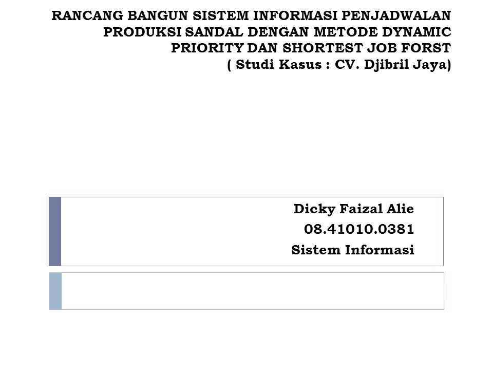 RANCANG BANGUN SISTEM INFORMASI PENJADWALAN PRODUKSI SANDAL DENGAN METODE DYNAMIC PRIORITY DAN SHORTEST JOB FORST ( Studi Kasus : CV. Djibril Jaya) Di