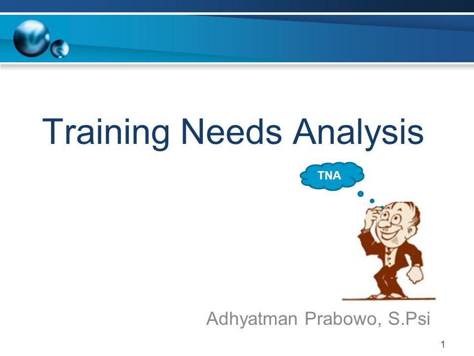 Training Needs Analysis Adhyatman Prabowo, S.Psi 1 TNA