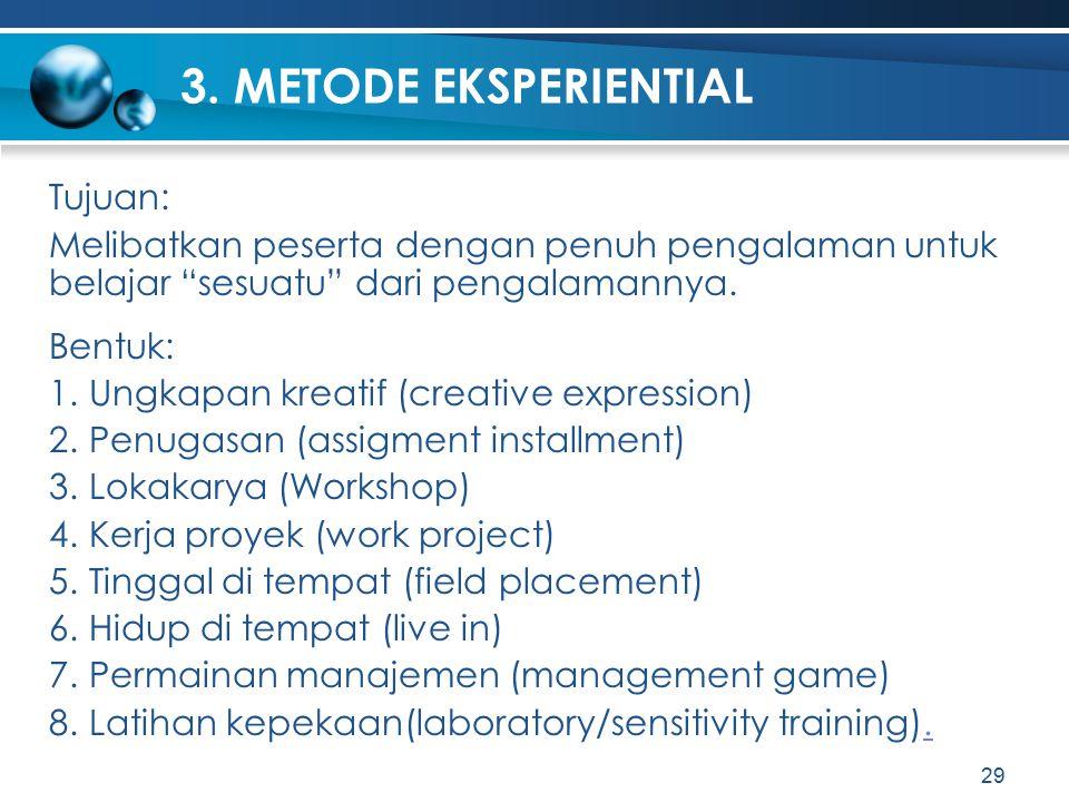 """3. METODE EKSPERIENTIAL Tujuan: Melibatkan peserta dengan penuh pengalaman untuk belajar """"sesuatu"""" dari pengalamannya. Bentuk: 1. Ungkapan kreatif (cr"""