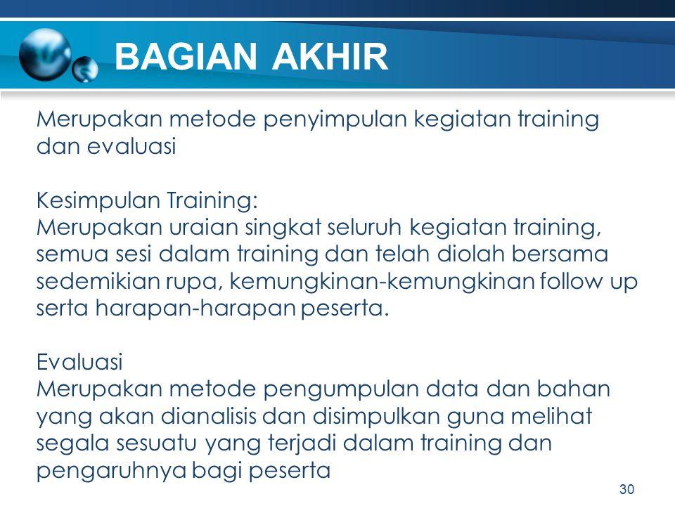 BAGIAN AKHIR Merupakan metode penyimpulan kegiatan training dan evaluasi Kesimpulan Training: Merupakan uraian singkat seluruh kegiatan training, semu