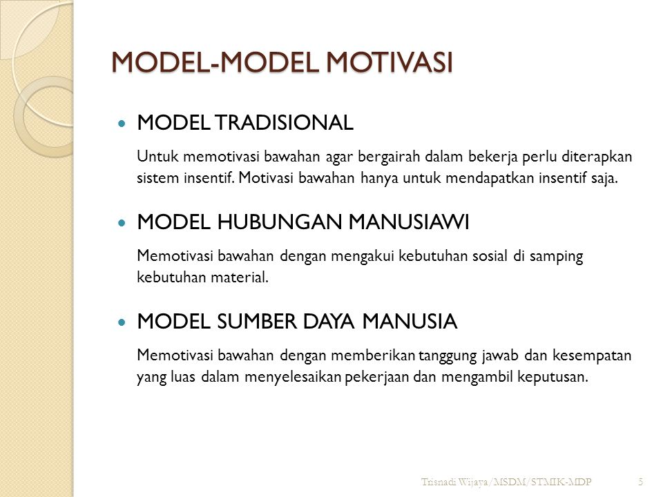 MODEL-MODEL MOTIVASI MODEL TRADISIONAL Untuk memotivasi bawahan agar bergairah dalam bekerja perlu diterapkan sistem insentif. Motivasi bawahan hanya