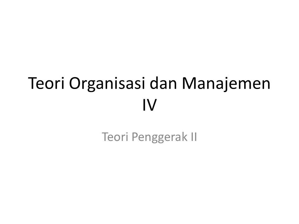 Teori Organisasi dan Manajemen IV Teori Penggerak II