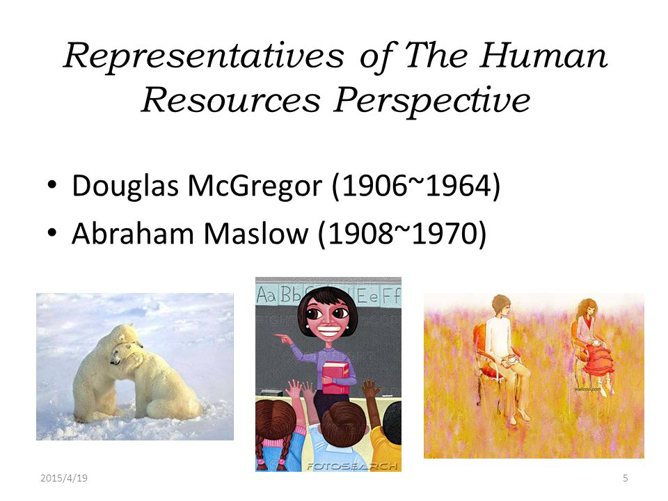 2015/4/195 Representatives of The Human Resources Perspective Douglas McGregor (1906~1964) Abraham Maslow (1908~1970)