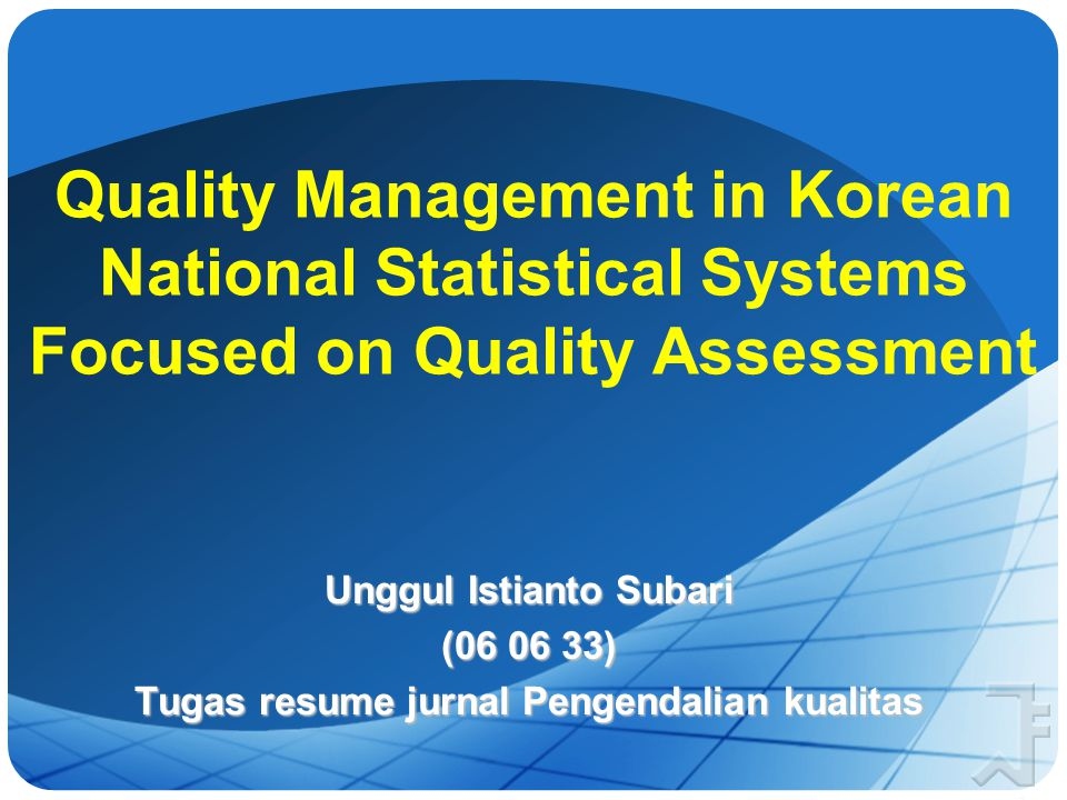 Quality Management in Korean National Statistical Systems Focused on Quality Assessment Unggul Istianto Subari (06 06 33) Tugas resume jurnal Pengendalian kualitas