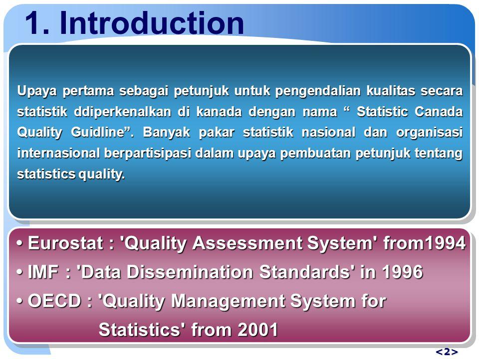 "1. Introduction Upaya pertama sebagai petunjuk untuk pengendalian kualitas secara statistik ddiperkenalkan di kanada dengan nama "" Statistic Canada Qu"