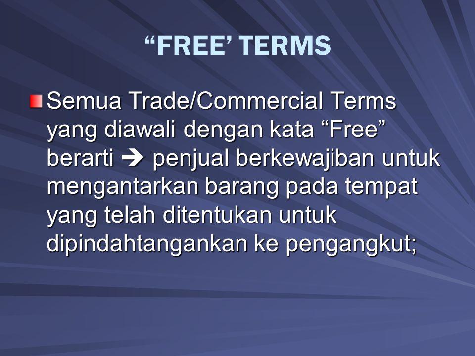 """""""FREE' TERMS Semua Trade/Commercial Terms yang diawali dengan kata """"Free"""" berarti  penjual berkewajiban untuk mengantarkan barang pada tempat yang te"""