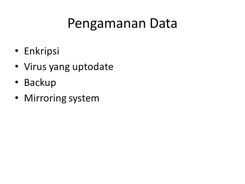 Pengamanan Data Enkripsi Virus yang uptodate Backup Mirroring system