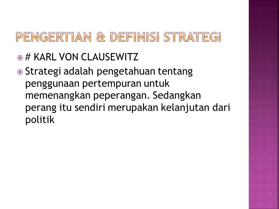  # KARL VON CLAUSEWITZ  Strategi adalah pengetahuan tentang penggunaan pertempuran untuk memenangkan peperangan. Sedangkan perang itu sendiri merupa