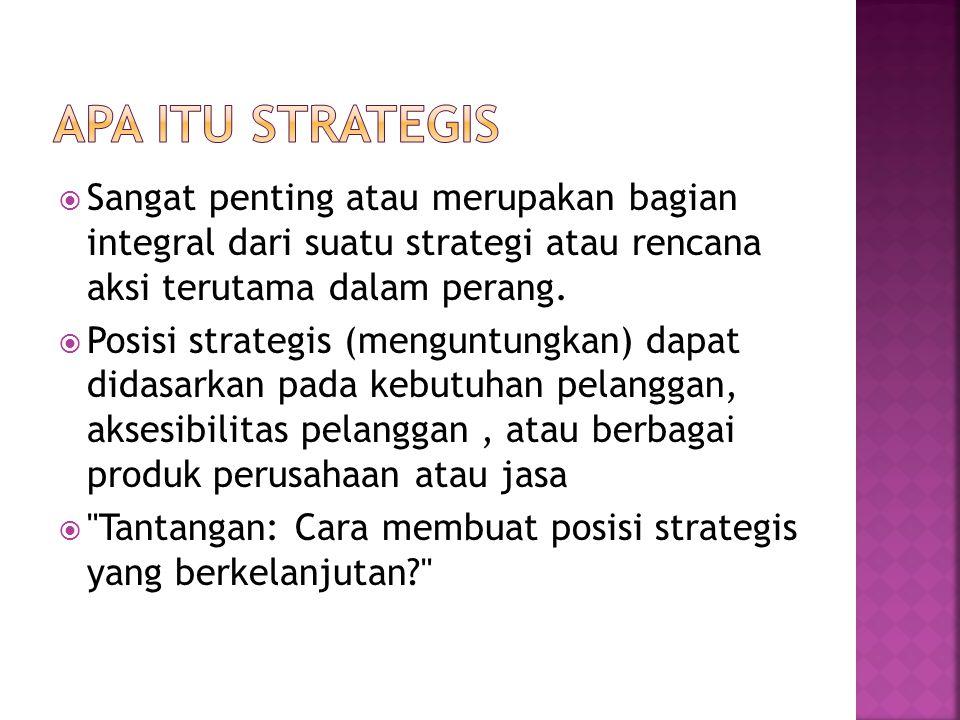  Sangat penting atau merupakan bagian integral dari suatu strategi atau rencana aksi terutama dalam perang.  Posisi strategis (menguntungkan) dapat