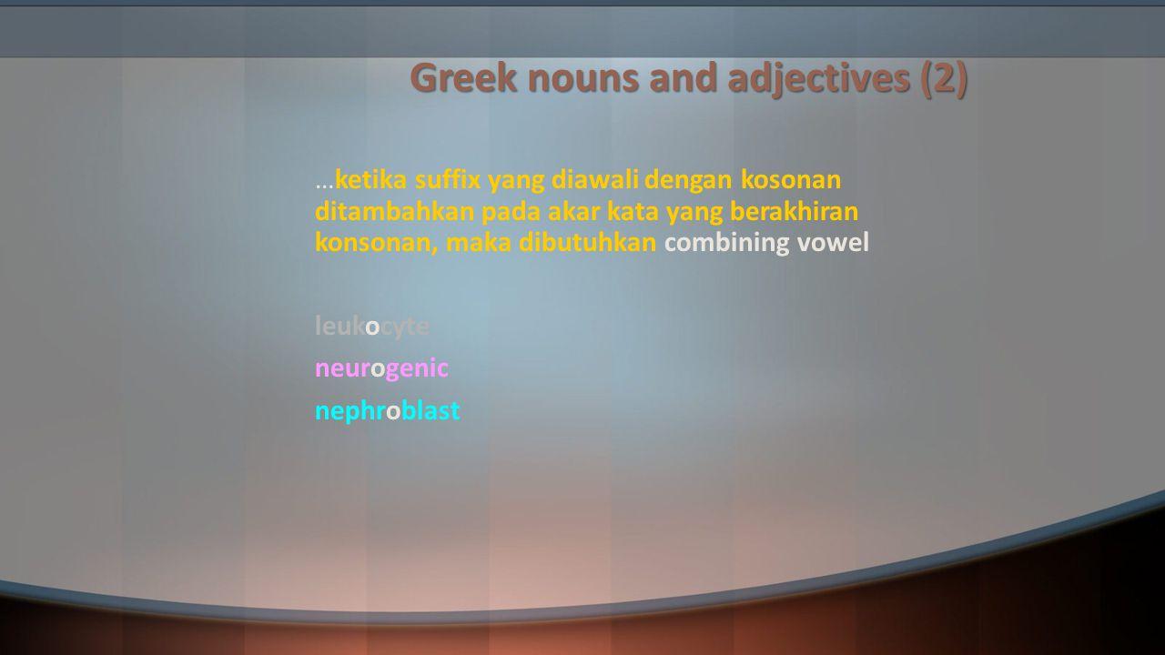 Greek nouns and adjectives (2) …ketika suffix yang diawali dengan kosonan ditambahkan pada akar kata yang berakhiran konsonan, maka dibutuhkan combini
