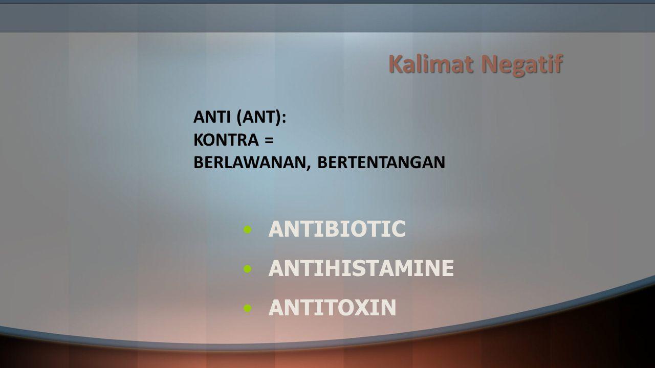 Kalimat Negatif ANTI (ANT): KONTRA = BERLAWANAN, BERTENTANGAN ANTIBIOTIC ANTIHISTAMINE ANTITOXIN