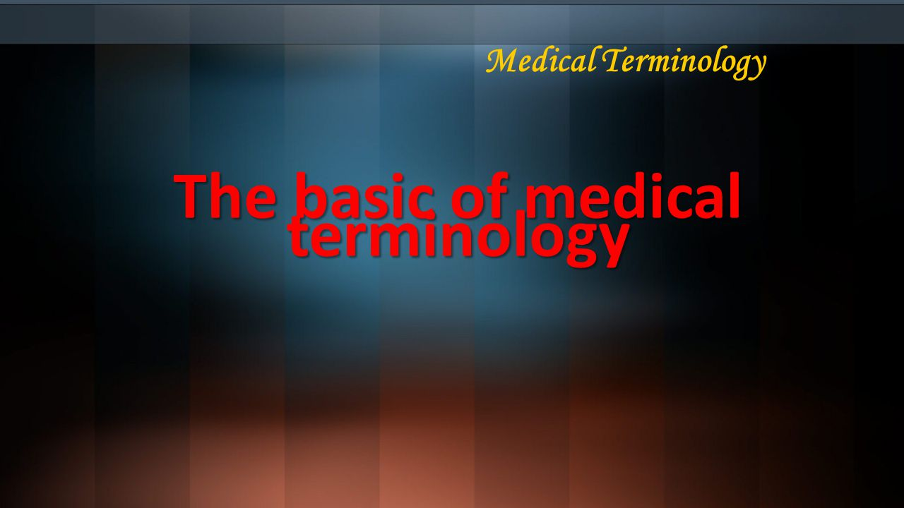 The basic of medical terminology Medical Terminology