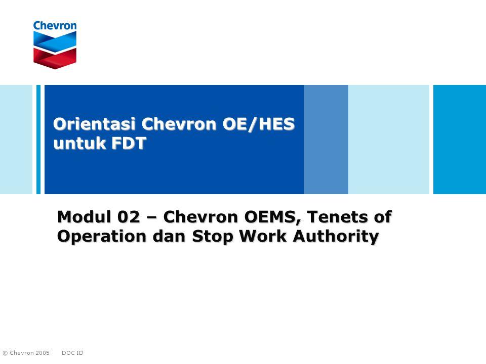 DOC ID © Chevron 2005 Modul 02 – Chevron OEMS, Tenets of Operation dan Stop Work Authority Orientasi Chevron OE/HES untuk FDT