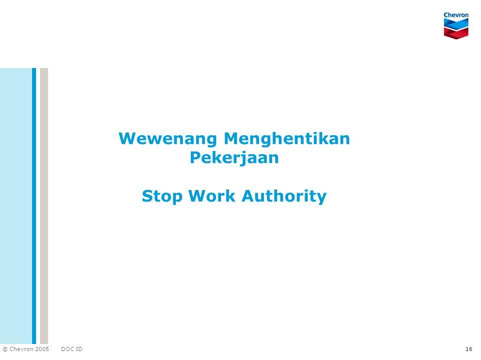 DOC ID © Chevron 2005 16 Wewenang Menghentikan Pekerjaan Stop Work Authority
