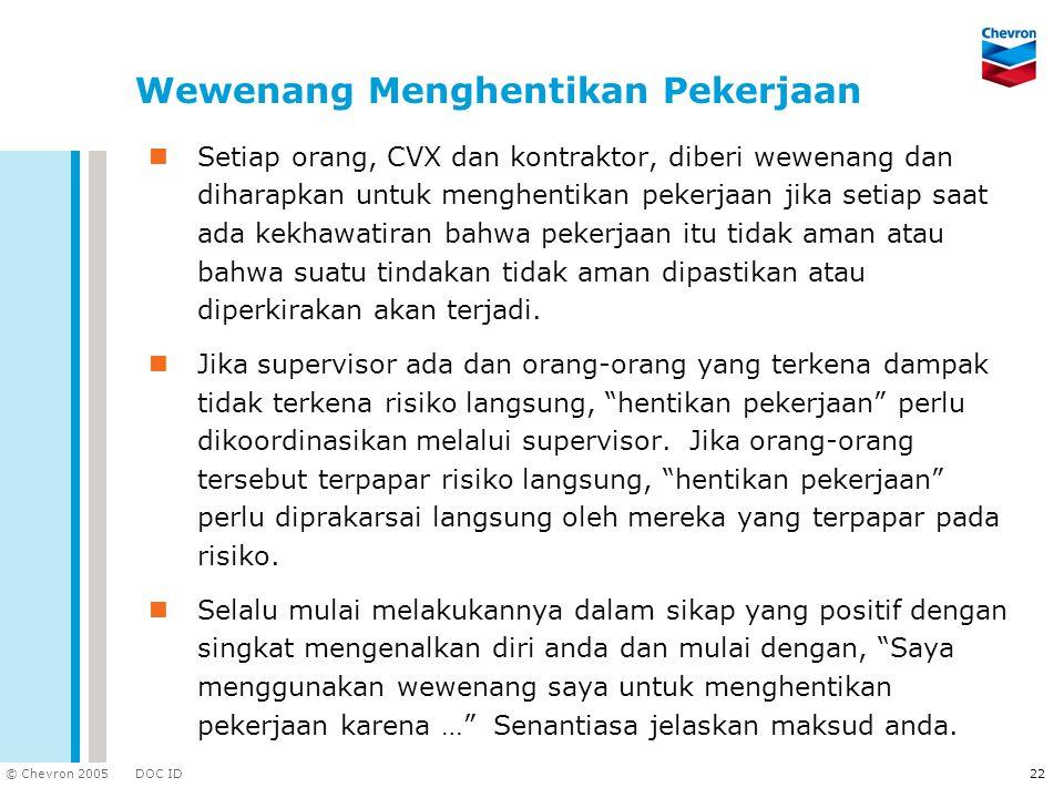 DOC ID © Chevron 2005 22 Wewenang Menghentikan Pekerjaan Setiap orang, CVX dan kontraktor, diberi wewenang dan diharapkan untuk menghentikan pekerjaan