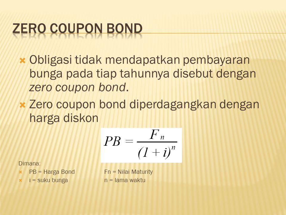  Obligasi tidak mendapatkan pembayaran bunga pada tiap tahunnya disebut dengan zero coupon bond.  Zero coupon bond diperdagangkan dengan harga disko