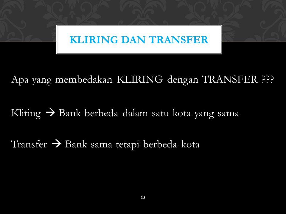 Apa yang membedakan KLIRING dengan TRANSFER ??? Kliring  Bank berbeda dalam satu kota yang sama Transfer  Bank sama tetapi berbeda kota KLIRING DAN