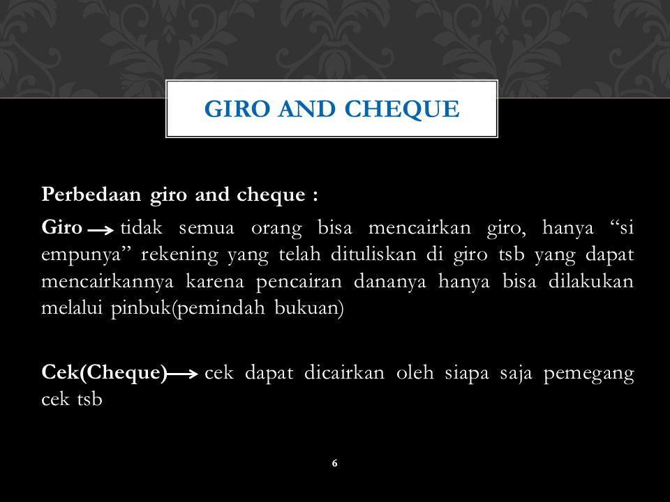 """Perbedaan giro and cheque : Giro tidak semua orang bisa mencairkan giro, hanya """"si empunya"""" rekening yang telah dituliskan di giro tsb yang dapat menc"""