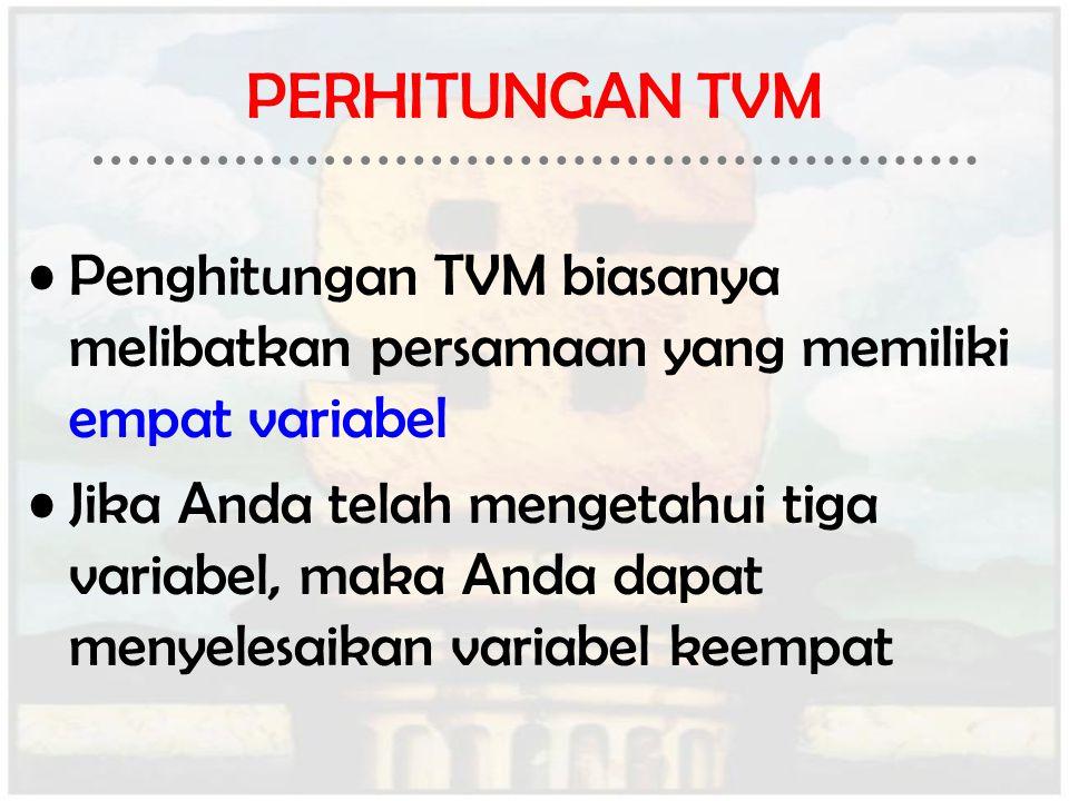 PERHITUNGAN TVM Penghitungan TVM biasanya melibatkan persamaan yang memiliki empat variabel Jika Anda telah mengetahui tiga variabel, maka Anda dapat