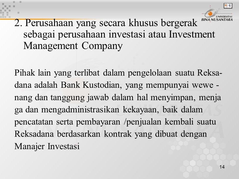 14 2. Perusahaan yang secara khusus bergerak sebagai perusahaan investasi atau Investment Management Company Pihak lain yang terlibat dalam pengelolaa