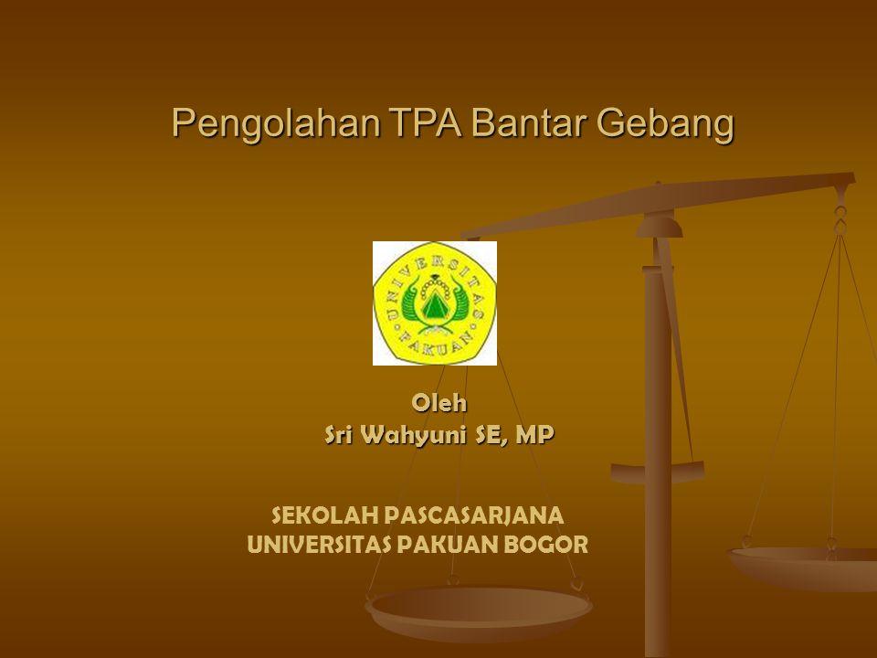 Pengolahan TPA Bantar Gebang Oleh Sri Wahyuni SE, MP SEKOLAH PASCASARJANA UNIVERSITAS PAKUAN BOGOR