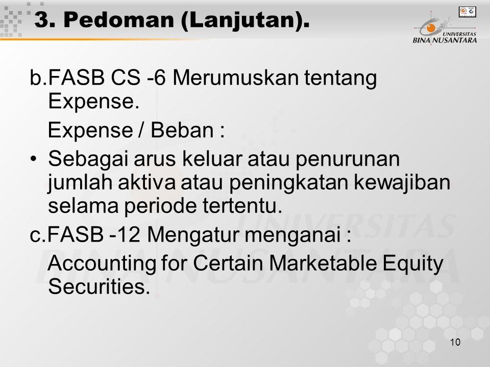 10 3. Pedoman (Lanjutan). b.FASB CS -6 Merumuskan tentang Expense. Expense / Beban : Sebagai arus keluar atau penurunan jumlah aktiva atau peningkatan